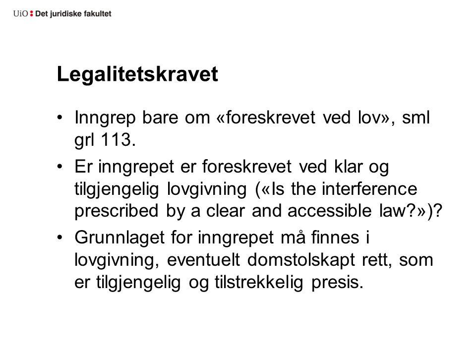 Legalitetskravet Inngrep bare om «foreskrevet ved lov», sml grl 113. Er inngrepet er foreskrevet ved klar og tilgjengelig lovgivning («Is the interfer