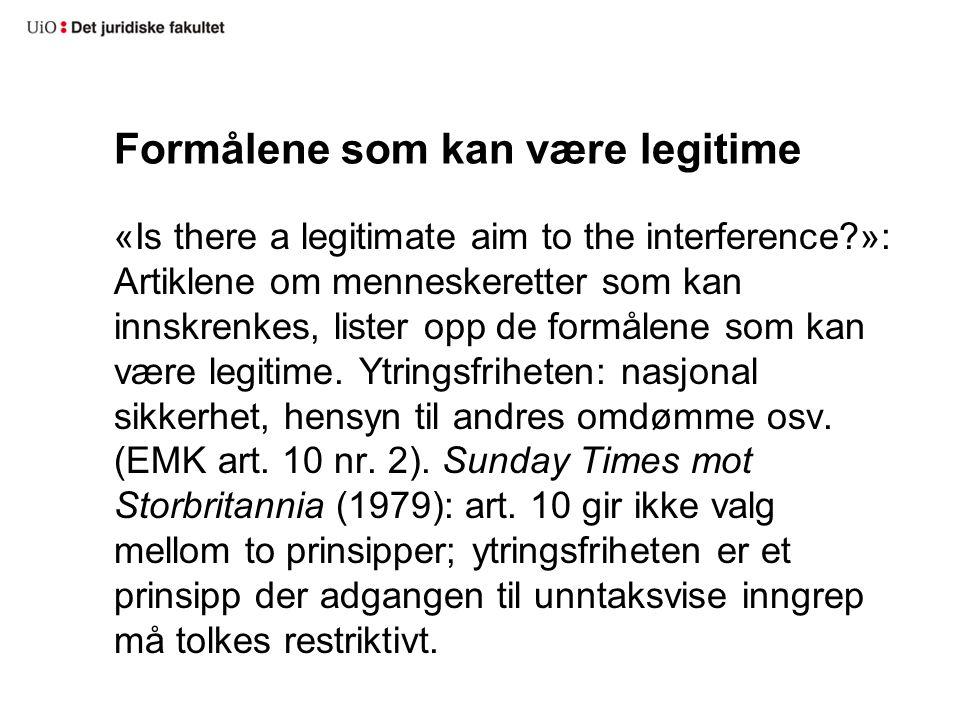 Formålene som kan være legitime «Is there a legitimate aim to the interference?»: Artiklene om menneskeretter som kan innskrenkes, lister opp de formålene som kan være legitime.