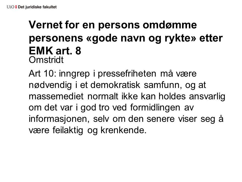 Vernet for en persons omdømme personens «gode navn og rykte» etter EMK art. 8 Omstridt Art 10: inngrep i pressefriheten må være nødvendig i et demokra