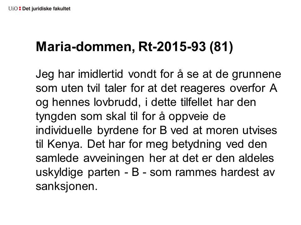 Maria-dommen, Rt-2015-93 (81) Jeg har imidlertid vondt for å se at de grunnene som uten tvil taler for at det reageres overfor A og hennes lovbrudd, i