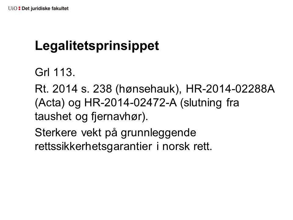 Legalitetsprinsippet Grl 113. Rt. 2014 s. 238 (hønsehauk), HR-2014-02288A (Acta) og HR-2014-02472-A (slutning fra taushet og fjernavhør). Sterkere vek