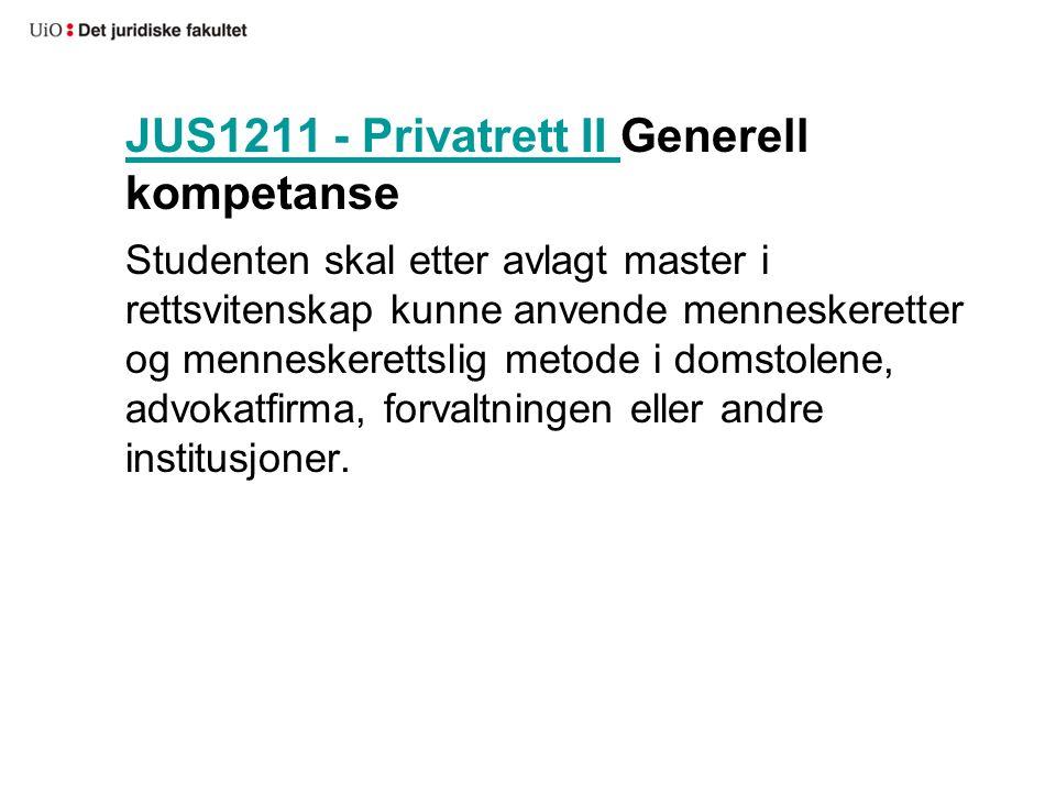 JUS1211 - Privatrett II JUS1211 - Privatrett II Generell kompetanse Studenten skal etter avlagt master i rettsvitenskap kunne anvende menneskeretter og menneskerettslig metode i domstolene, advokatfirma, forvaltningen eller andre institusjoner.