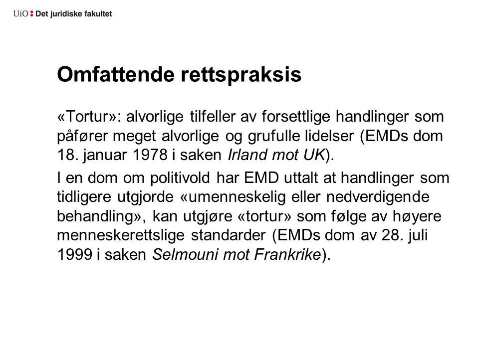 Omfattende rettspraksis «Tortur»: alvorlige tilfeller av forsettlige handlinger som påfører meget alvorlige og grufulle lidelser (EMDs dom 18.