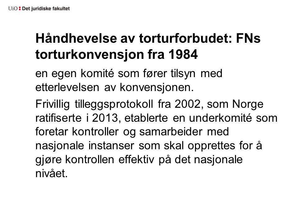 Håndhevelse av torturforbudet: FNs torturkonvensjon fra 1984 en egen komité som fører tilsyn med etterlevelsen av konvensjonen. Frivillig tilleggsprot