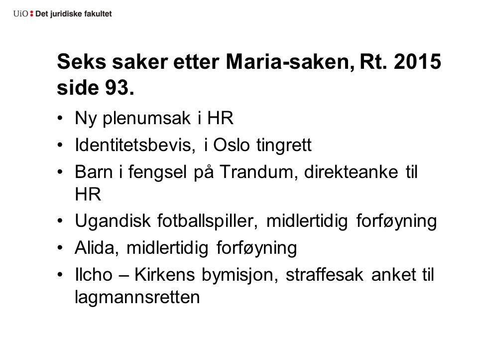 Seks saker etter Maria-saken, Rt. 2015 side 93. Ny plenumsak i HR Identitetsbevis, i Oslo tingrett Barn i fengsel på Trandum, direkteanke til HR Ugand