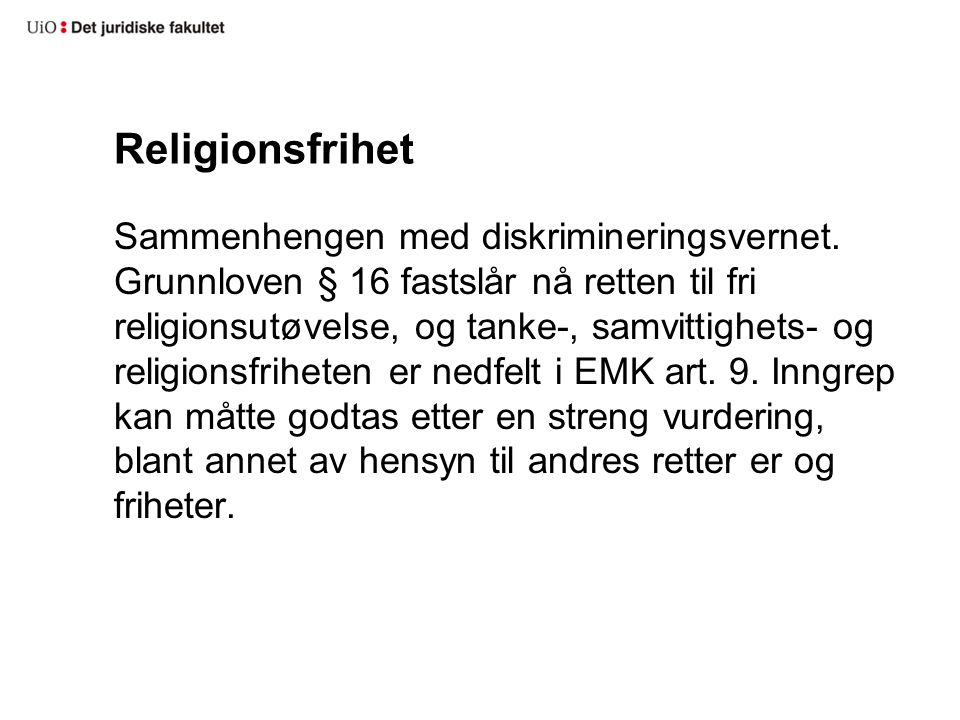 Religionsfrihet Sammenhengen med diskrimineringsvernet. Grunnloven § 16 fastslår nå retten til fri religionsutøvelse, og tanke-, samvittighets- og rel