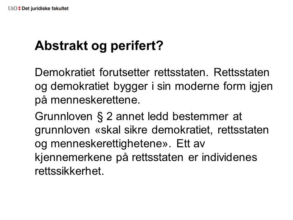 Abstrakt og perifert. Demokratiet forutsetter rettsstaten.