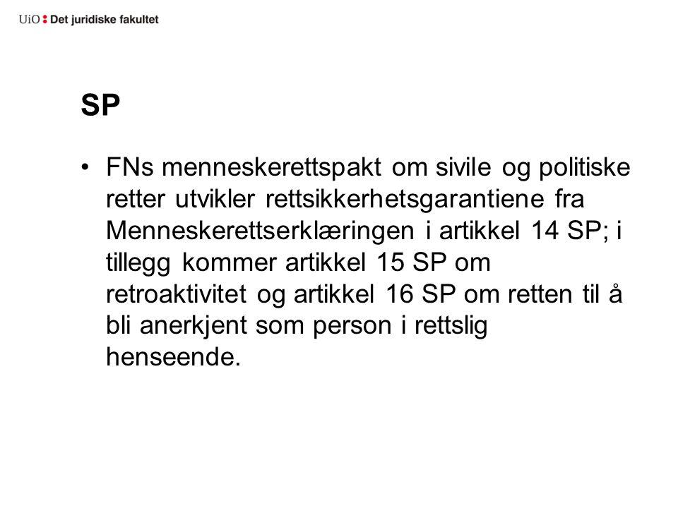 SP FNs menneskerettspakt om sivile og politiske retter utvikler rettsikkerhetsgarantiene fra Menneskerettserklæringen i artikkel 14 SP; i tillegg kommer artikkel 15 SP om retroaktivitet og artikkel 16 SP om retten til å bli anerkjent som person i rettslig henseende.