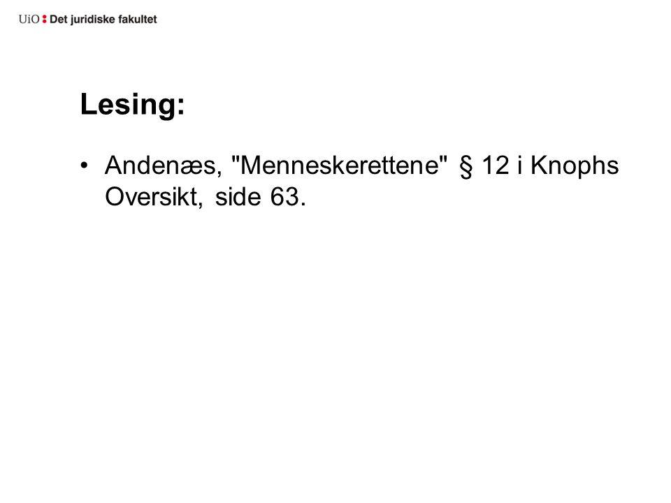 Lesing: Andenæs, Menneskerettene § 12 i Knophs Oversikt, side 63.