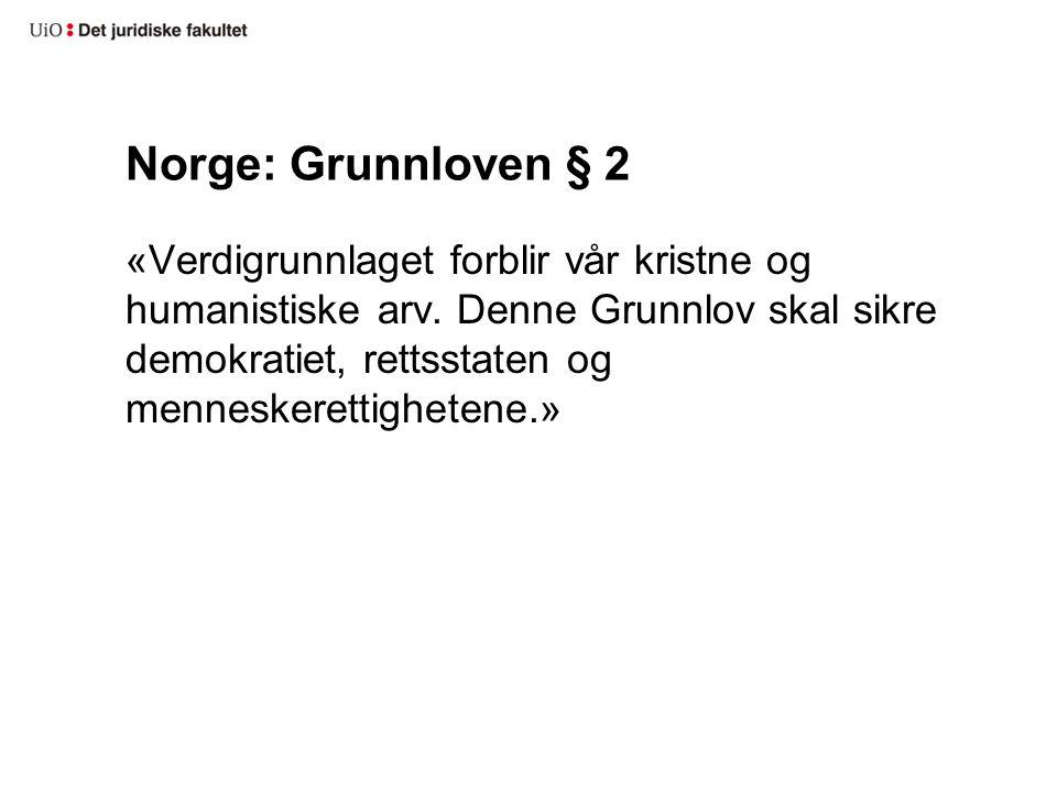 Norge: Grunnloven § 2 «Verdigrunnlaget forblir vår kristne og humanistiske arv. Denne Grunnlov skal sikre demokratiet, rettsstaten og menneskerettighe