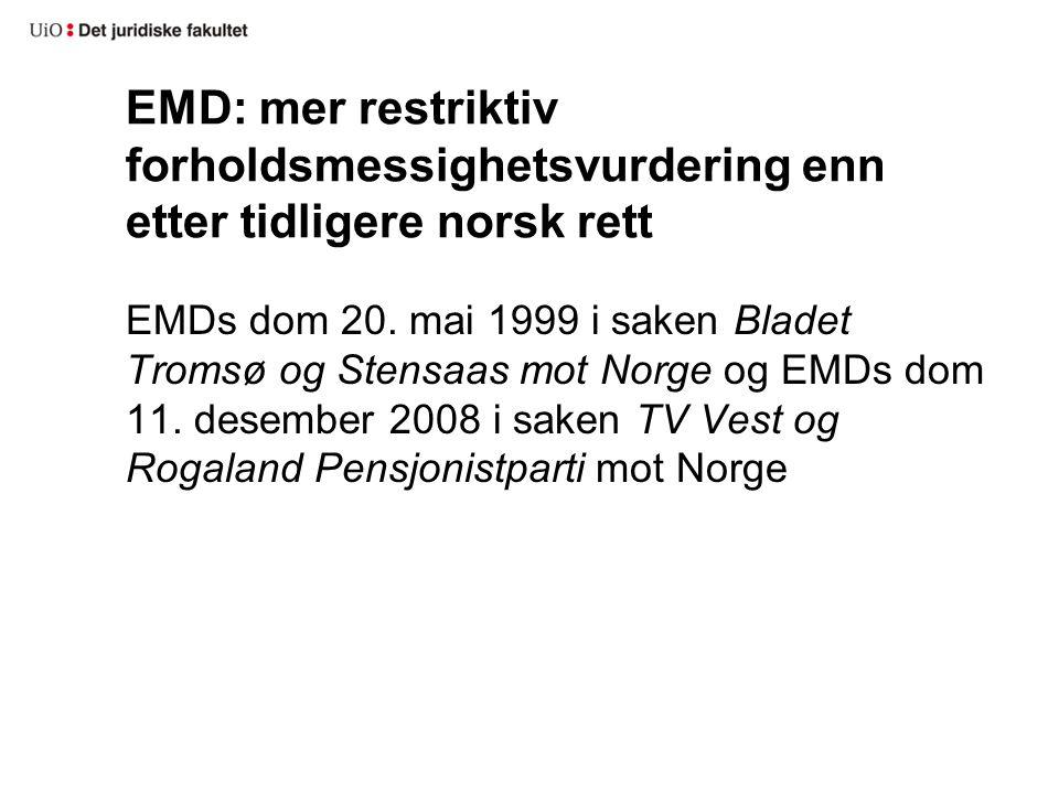 EMD: mer restriktiv forholdsmessighetsvurdering enn etter tidligere norsk rett EMDs dom 20. mai 1999 i saken Bladet Tromsø og Stensaas mot Norge og EM