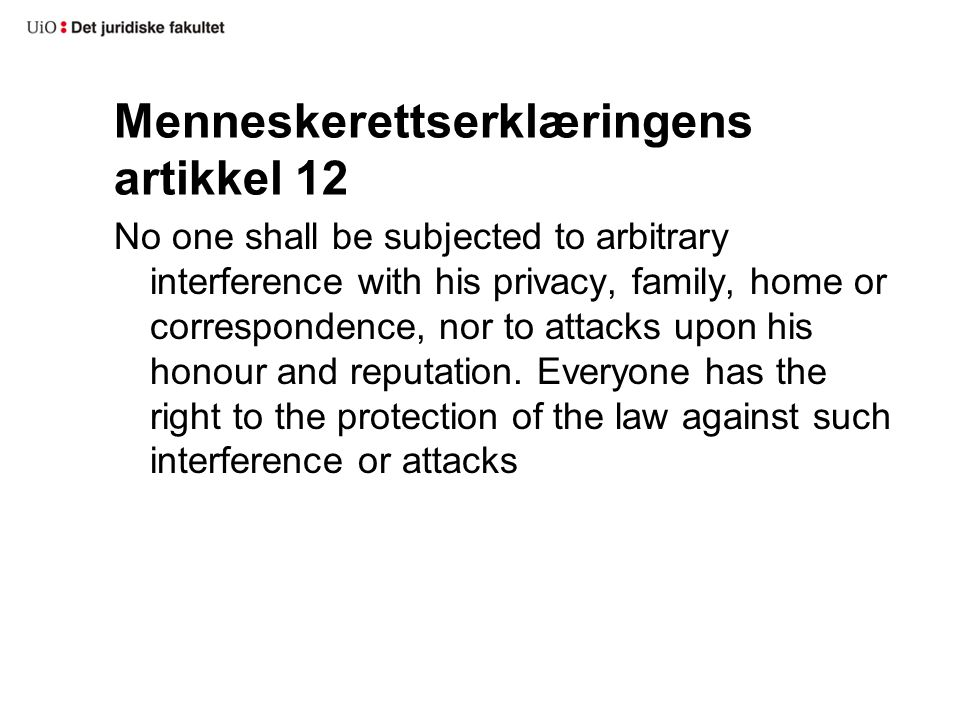 Menneskerettserklæringens artikkel 12 No one shall be subjected to arbitrary interference with his privacy, family, home or correspondence, nor to att
