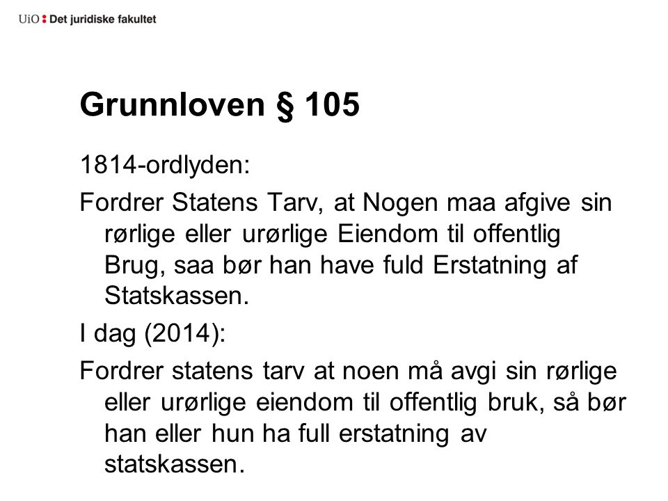 Grunnloven § 105 1814-ordlyden: Fordrer Statens Tarv, at Nogen maa afgive sin rørlige eller urørlige Eiendom til offentlig Brug, saa bør han have fuld