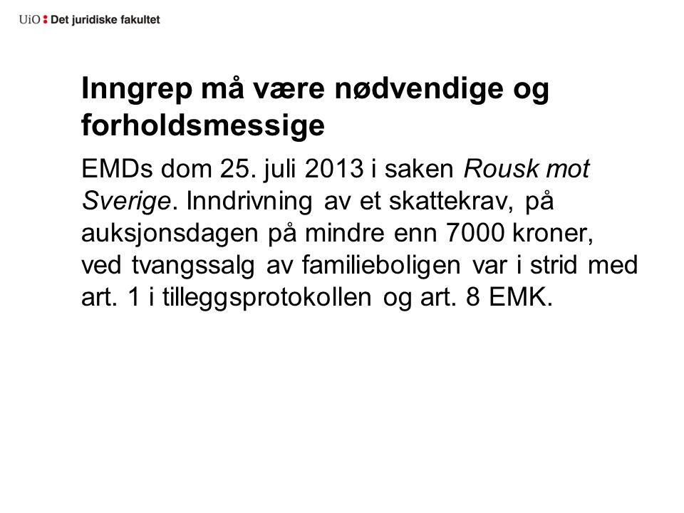 Inngrep må være nødvendige og forholdsmessige EMDs dom 25. juli 2013 i saken Rousk mot Sverige. Inndrivning av et skattekrav, på auksjonsdagen på mind