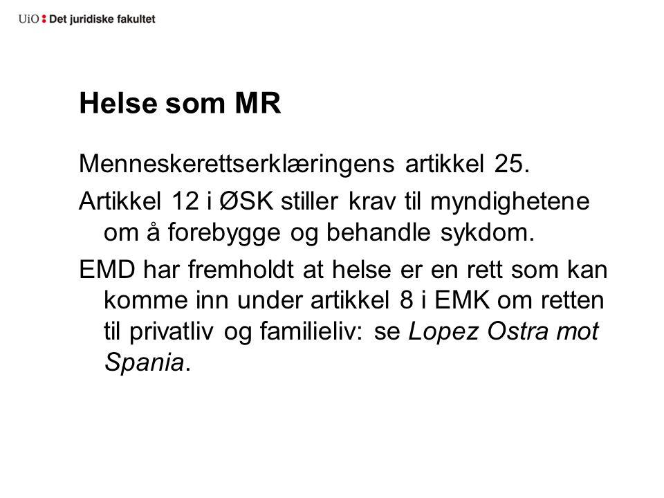 Helse som MR Menneskerettserklæringens artikkel 25. Artikkel 12 i ØSK stiller krav til myndighetene om å forebygge og behandle sykdom. EMD har fremhol