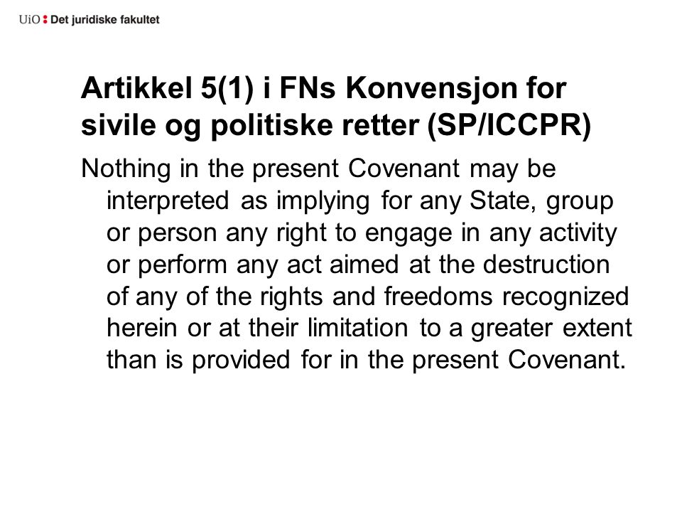 Artikkel 5(1) i FNs Konvensjon for sivile og politiske retter (SP/ICCPR) Nothing in the present Covenant may be interpreted as implying for any State,