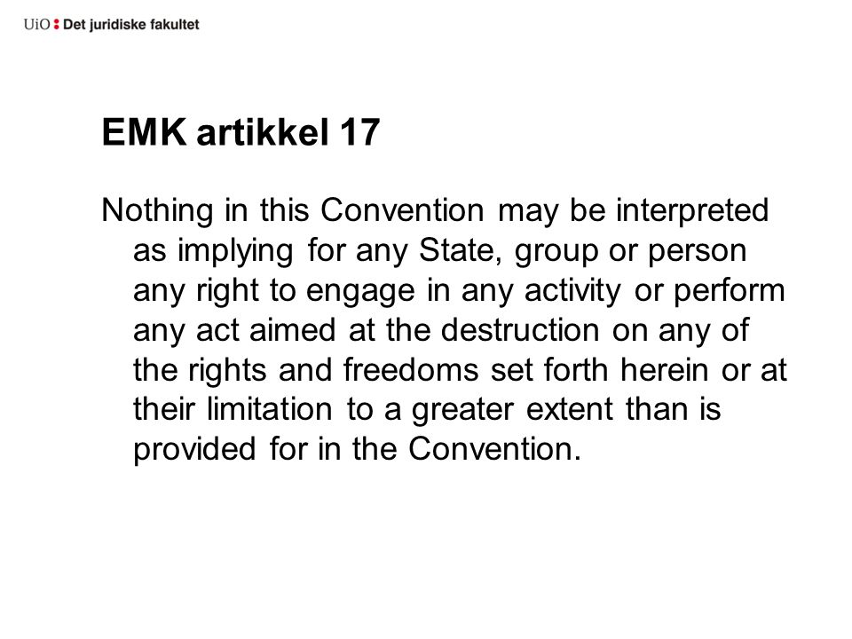 EMK artikkel 17 Nothing in this Convention may be interpreted as implying for any State, group or person any right to engage in any activity or perfor