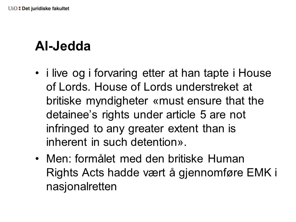 Al-Jedda i live og i forvaring etter at han tapte i House of Lords. House of Lords understreket at britiske myndigheter «must ensure that the detainee