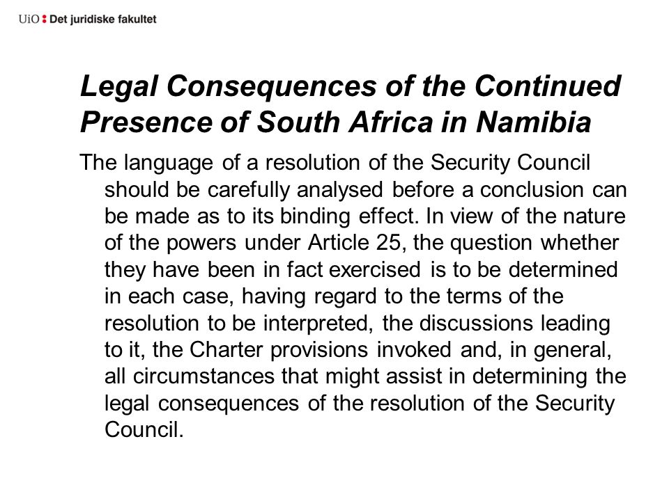 Legal Consequences of the Continued Presence of South Africa in Namibia The language of a resolution of the Security Council should be carefully analy