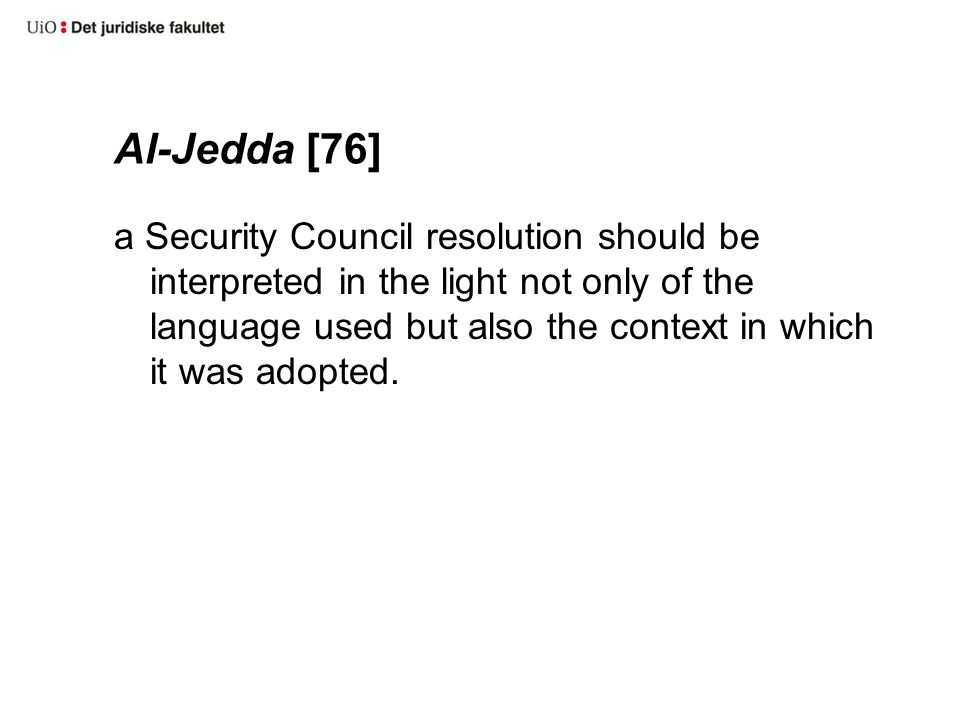 Al-Jedda [76] a Security Council resolution should be interpreted in the light not only of the language used but also the context in which it was adop
