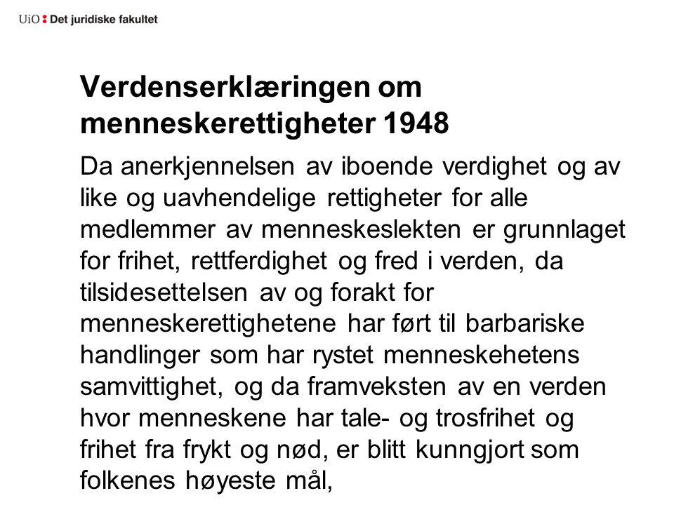 Verdenserklæringen om menneskerettigheter 1948 Da anerkjennelsen av iboende verdighet og av like og uavhendelige rettigheter for alle medlemmer av men