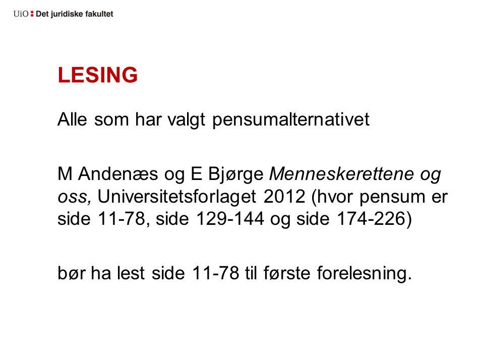 LESING Alle som har valgt pensumalternativet M Andenæs og E Bjørge Menneskerettene og oss, Universitetsforlaget 2012 (hvor pensum er side 11-78, side 129-144 og side 174-226) bør ha lest side 11-78 til første forelesning.