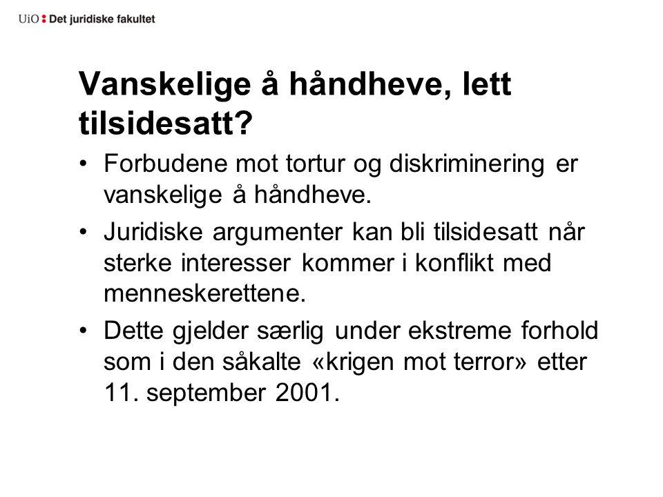 Vanskelige å håndheve, lett tilsidesatt? Forbudene mot tortur og diskriminering er vanskelige å håndheve. Juridiske argumenter kan bli tilsidesatt når