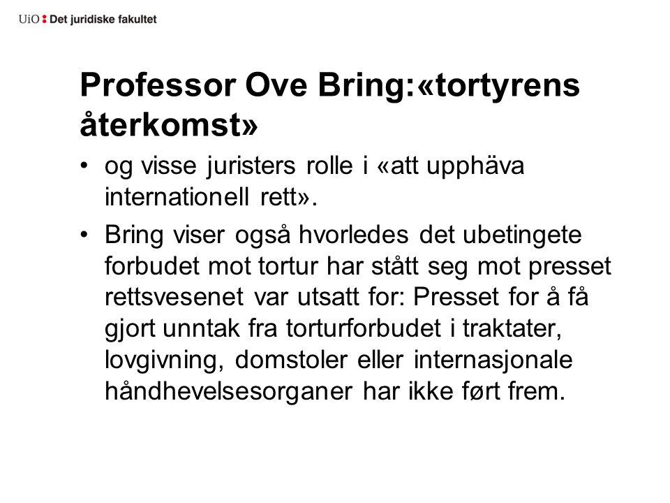 Professor Ove Bring:«tortyrens återkomst» og visse juristers rolle i «att upphäva internationell rett».