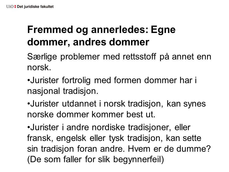 Fremmed og annerledes: Egne dommer, andres dommer Særlige problemer med rettsstoff på annet enn norsk. Jurister fortrolig med formen dommer har i nasj