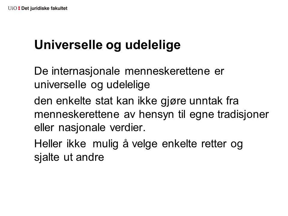 Universelle og udelelige De internasjonale menneskerettene er universelle og udelelige den enkelte stat kan ikke gjøre unntak fra menneskerettene av h