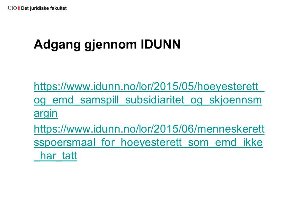 Adgang gjennom IDUNN https://www.idunn.no/lor/2015/05/hoeyesterett_ og_emd_samspill_subsidiaritet_og_skjoennsm argin https://www.idunn.no/lor/2015/06/menneskerett sspoersmaal_for_hoeyesterett_som_emd_ikke _har_tatt