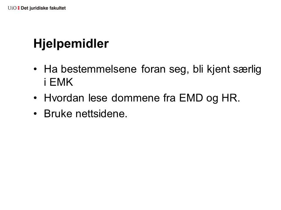 Hjelpemidler Ha bestemmelsene foran seg, bli kjent særlig i EMK Hvordan lese dommene fra EMD og HR. Bruke nettsidene.