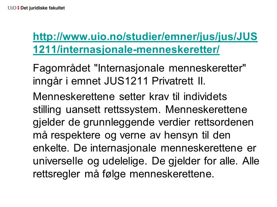 http://www.uio.no/studier/emner/jus/jus/JUS 1211/internasjonale-menneskeretter/ Fagområdet Internasjonale menneskeretter inngår i emnet JUS1211 Privatrett II.