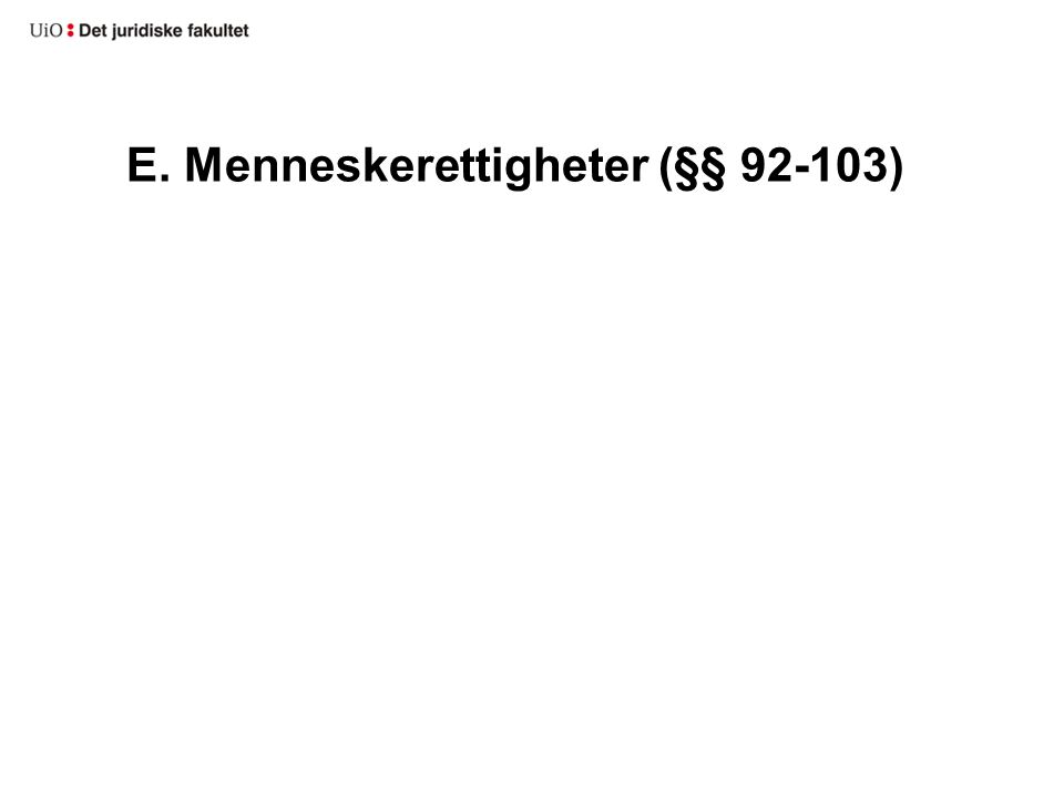 Inkorporasjonsbestemmelsen: § 92 Statens myndigheter skal respektere og sikre menneskerettighetene slik de er nedfelt i denne grunnlov og i for Norge bindende traktater om menneskerettigheter.