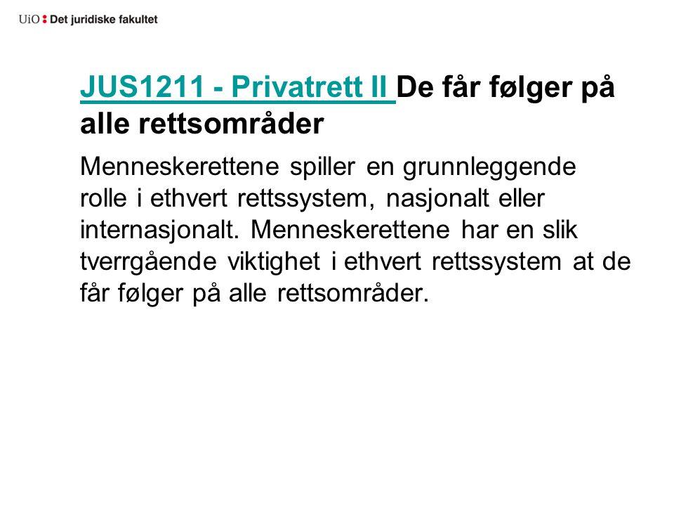 JUS1211 - Privatrett II JUS1211 - Privatrett II De får følger på alle rettsområder Menneskerettene spiller en grunnleggende rolle i ethvert rettssyste