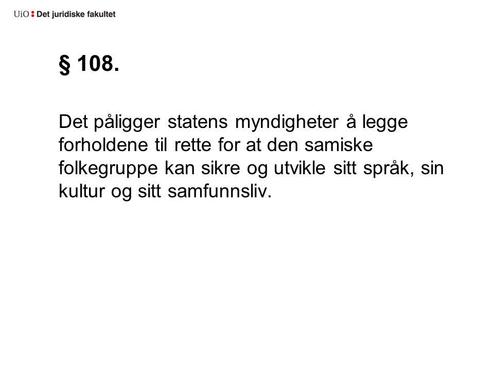§ 108. Det påligger statens myndigheter å legge forholdene til rette for at den samiske folkegruppe kan sikre og utvikle sitt språk, sin kultur og sit