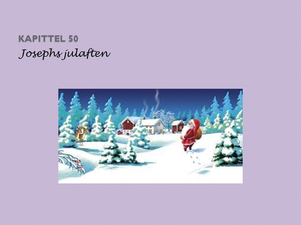KAPITTEL 50 Josephs julaften