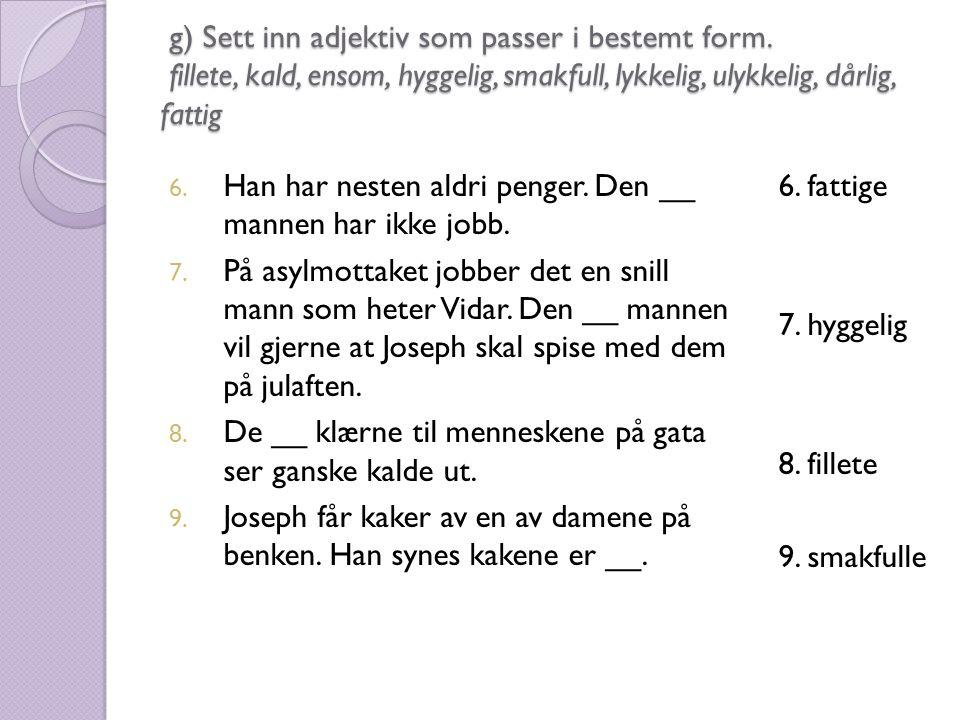 g) Sett inn adjektiv som passer i bestemt form.
