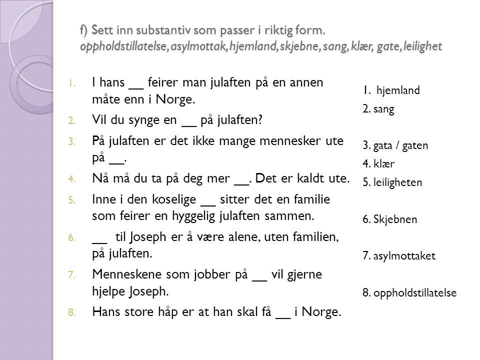 f) Sett inn substantiv som passer i riktig form.