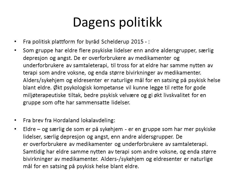 Dagens politikk Fra politisk plattform for byråd Schelderup 2015 - : Som gruppe har eldre flere psykiske lidelser enn andre aldersgrupper, særlig depresjon og angst.