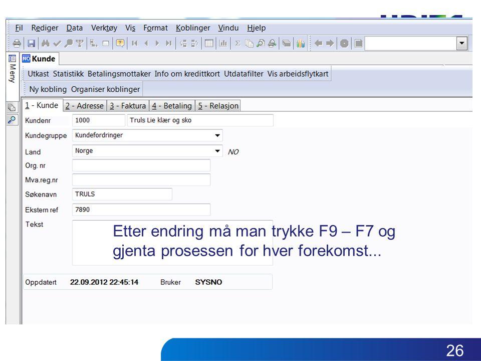 Etter endring må man trykke F9 – F7 og gjenta prosessen for hver forekomst... 26