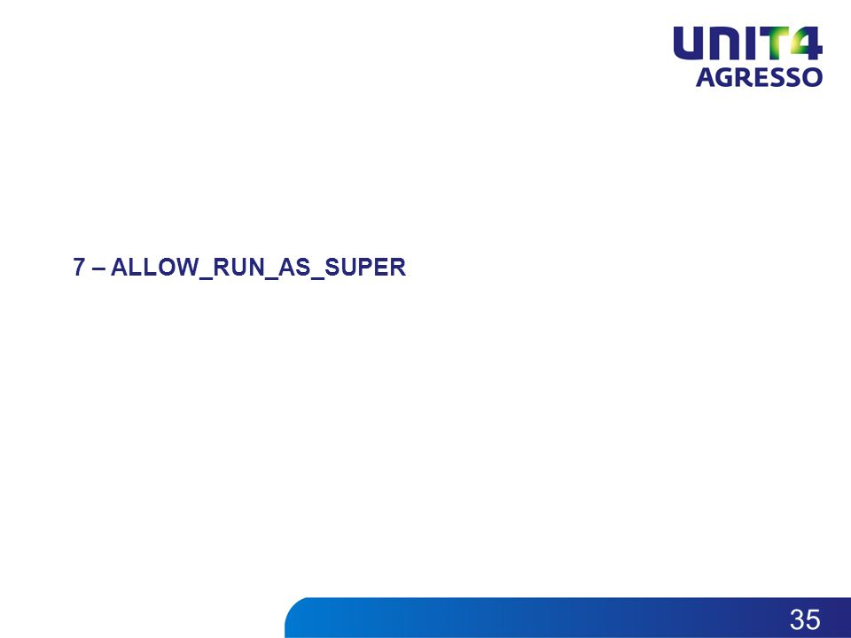 7 – ALLOW_RUN_AS_SUPER 35