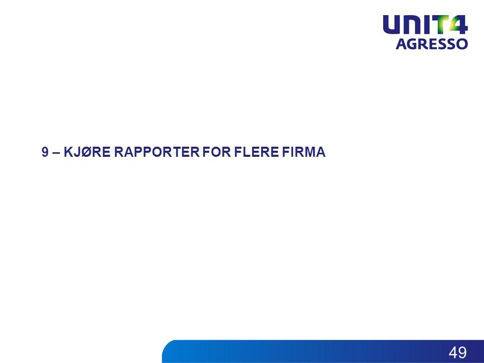 9 – KJØRE RAPPORTER FOR FLERE FIRMA 49