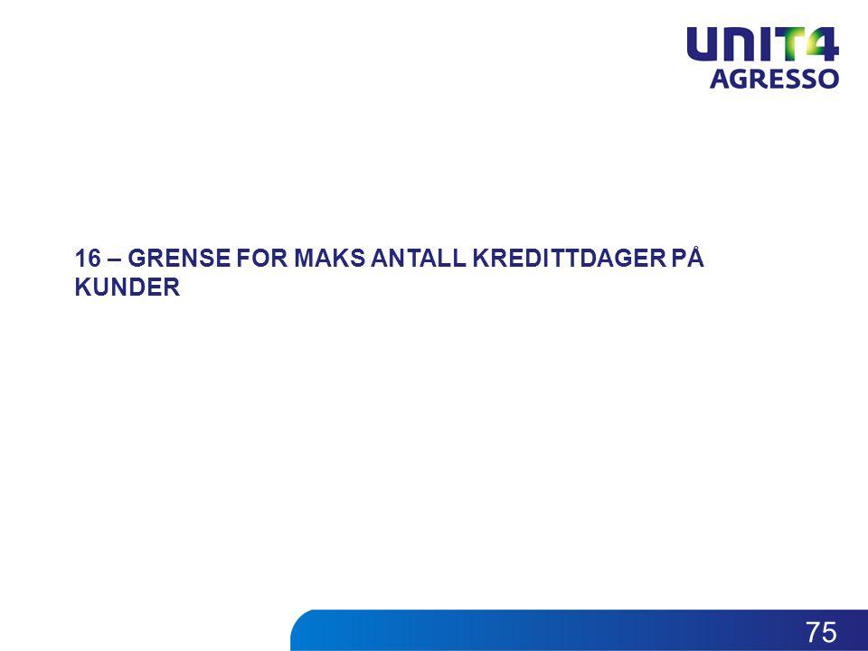 16 – GRENSE FOR MAKS ANTALL KREDITTDAGER PÅ KUNDER 75