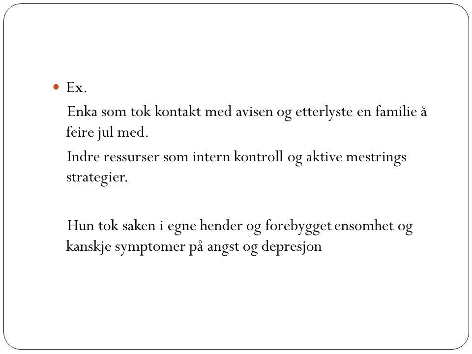 Ex. Enka som tok kontakt med avisen og etterlyste en familie å feire jul med. Indre ressurser som intern kontroll og aktive mestrings strategier. Hun