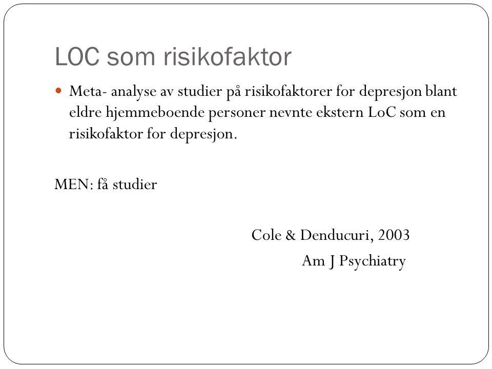LOC som risikofaktor Meta- analyse av studier på risikofaktorer for depresjon blant eldre hjemmeboende personer nevnte ekstern LoC som en risikofaktor
