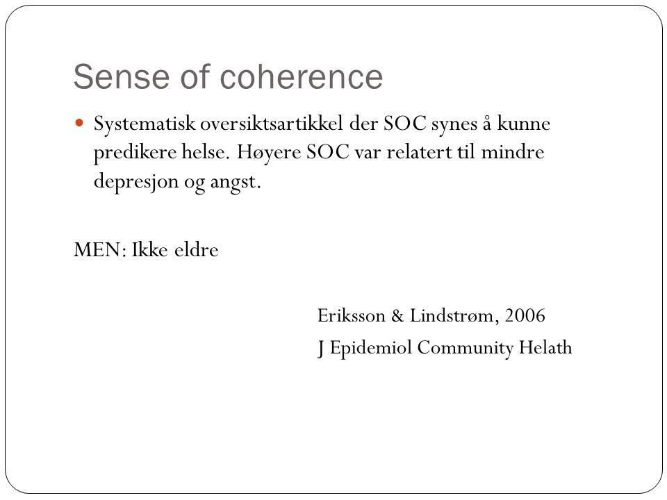 Sense of coherence Systematisk oversiktsartikkel der SOC synes å kunne predikere helse. Høyere SOC var relatert til mindre depresjon og angst. MEN: Ik