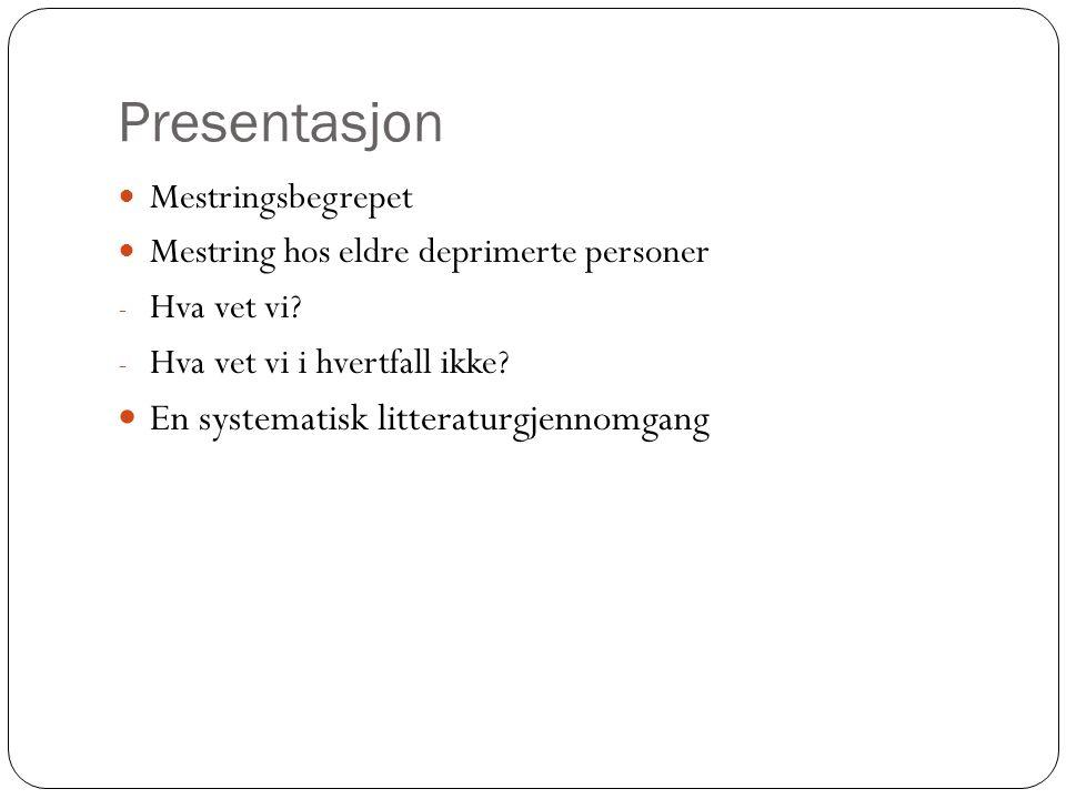 Presentasjon Mestringsbegrepet Mestring hos eldre deprimerte personer - Hva vet vi? - Hva vet vi i hvertfall ikke? En systematisk litteraturgjennomgan