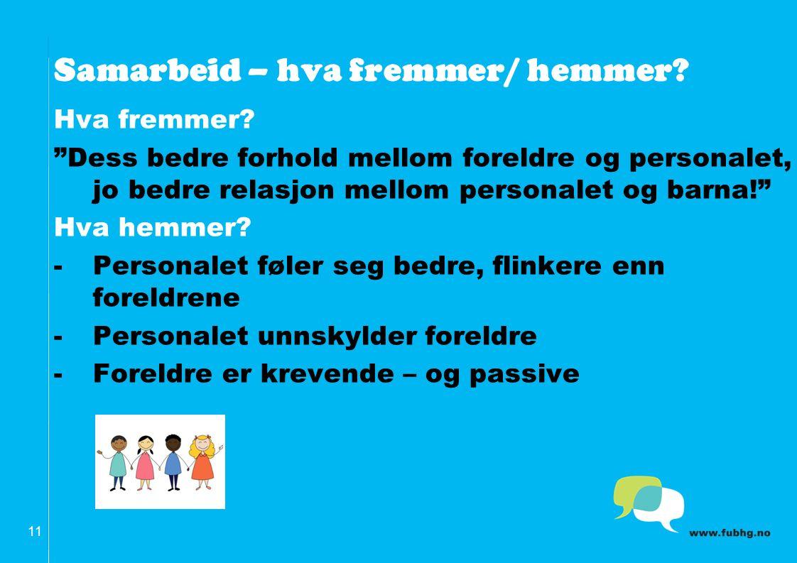 Samarbeid – hva fremmer/ hemmer. 11 Hva fremmer.