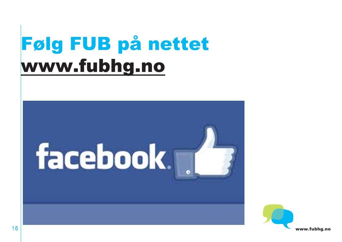 Følg FUB på nettet www.fubhg.no www.fubhg.no 16